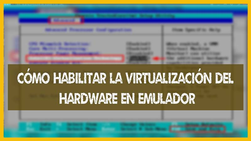 Cómo habilitar la virtualizacion del hardware en Emulador